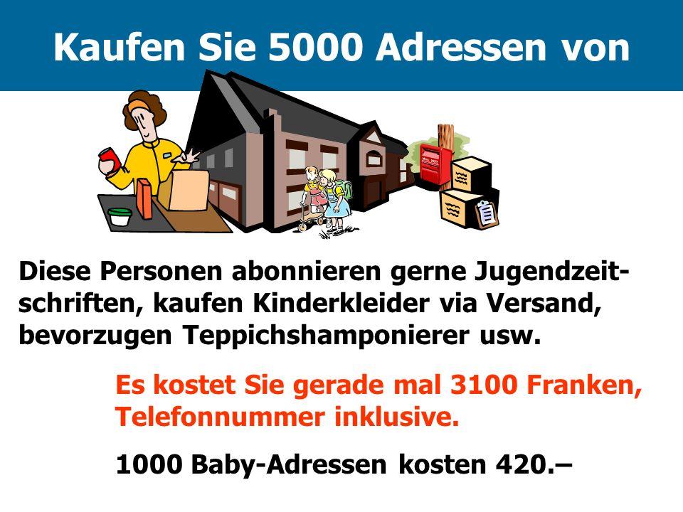 Kaufen Sie 5000 Adressen von Es kostet Sie gerade mal 3100 Franken, Telefonnummer inklusive. Diese Personen abonnieren gerne Jugendzeit- schriften, ka