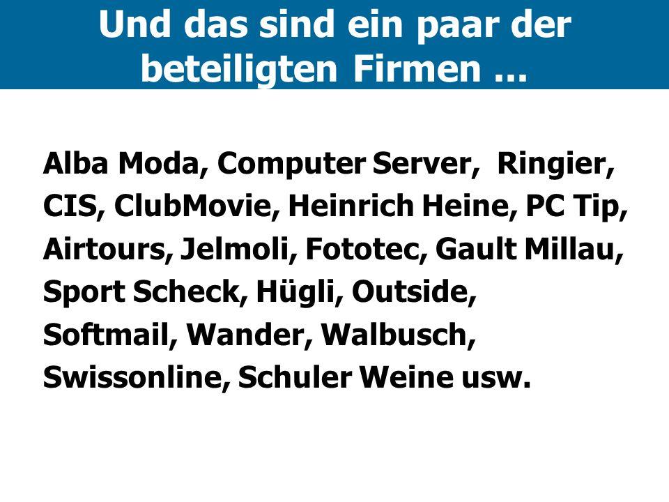 Und das sind ein paar der beteiligten Firmen... Alba Moda, Computer Server, Ringier, CIS, ClubMovie, Heinrich Heine, PC Tip, Airtours, Jelmoli, Fotote