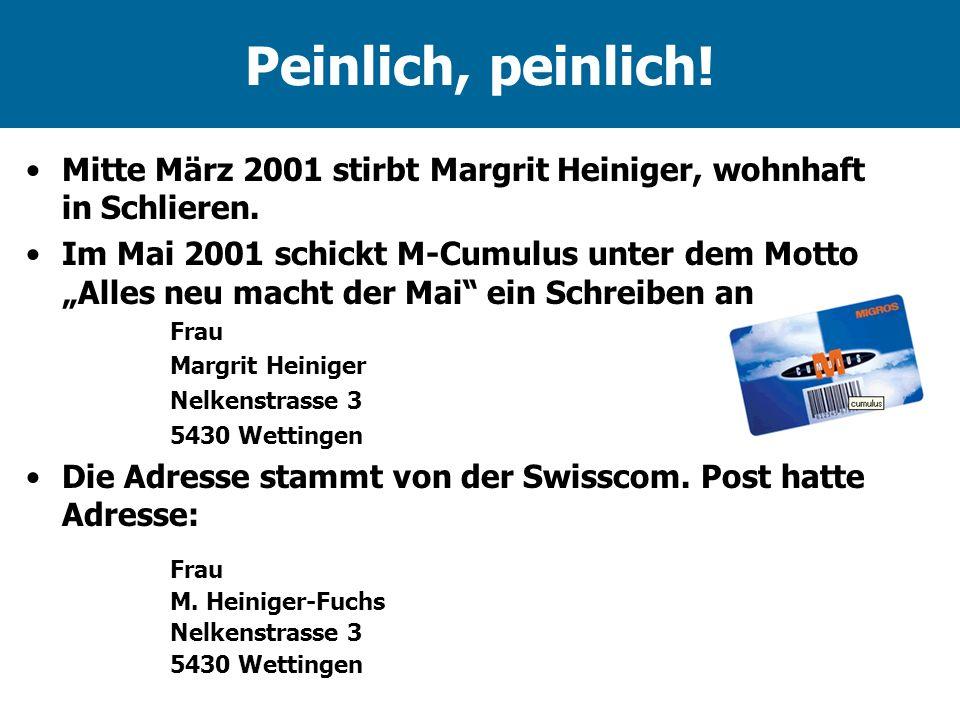 Peinlich, peinlich! Mitte März 2001 stirbt Margrit Heiniger, wohnhaft in Schlieren. Im Mai 2001 schickt M-Cumulus unter dem Motto Alles neu macht der
