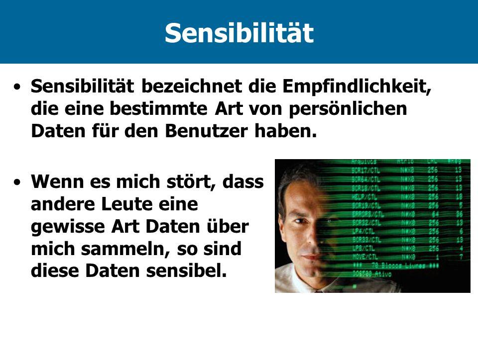 Sensibilität Sensibilität bezeichnet die Empfindlichkeit, die eine bestimmte Art von persönlichen Daten für den Benutzer haben.