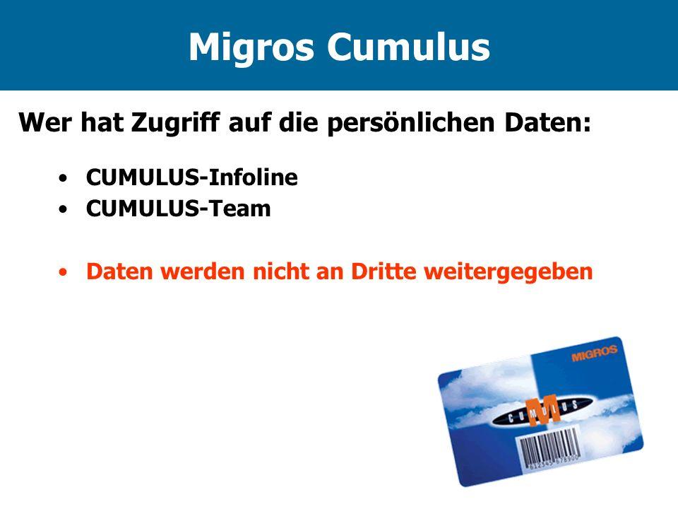 Migros Cumulus Wer hat Zugriff auf die persönlichen Daten: CUMULUS-Infoline CUMULUS-Team Daten werden nicht an Dritte weitergegeben