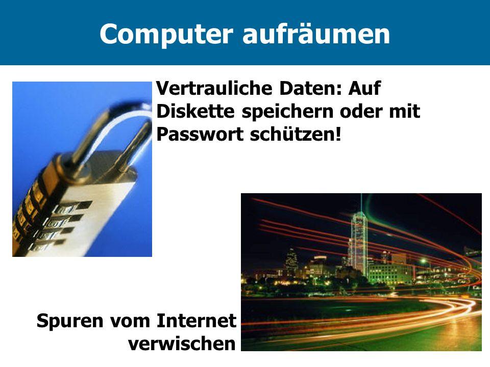 Computer aufräumen Vertrauliche Daten: Auf Diskette speichern oder mit Passwort schützen! Spuren vom Internet verwischen