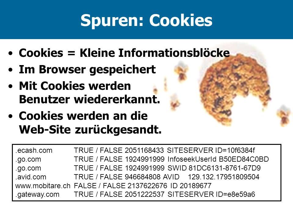 Spuren: Cookies Cookies = Kleine Informationsblöcke Im Browser gespeichert Mit Cookies werden Benutzer wiedererkannt. Cookies werden an die Web-Site z