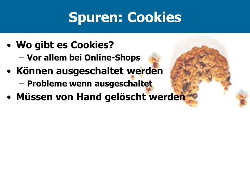 Spuren: Cookies Wo gibt es Cookies? –Vor allem bei Online-Shops Können ausgeschaltet werden –Probleme wenn ausgeschaltet Müssen von Hand gelöscht werd