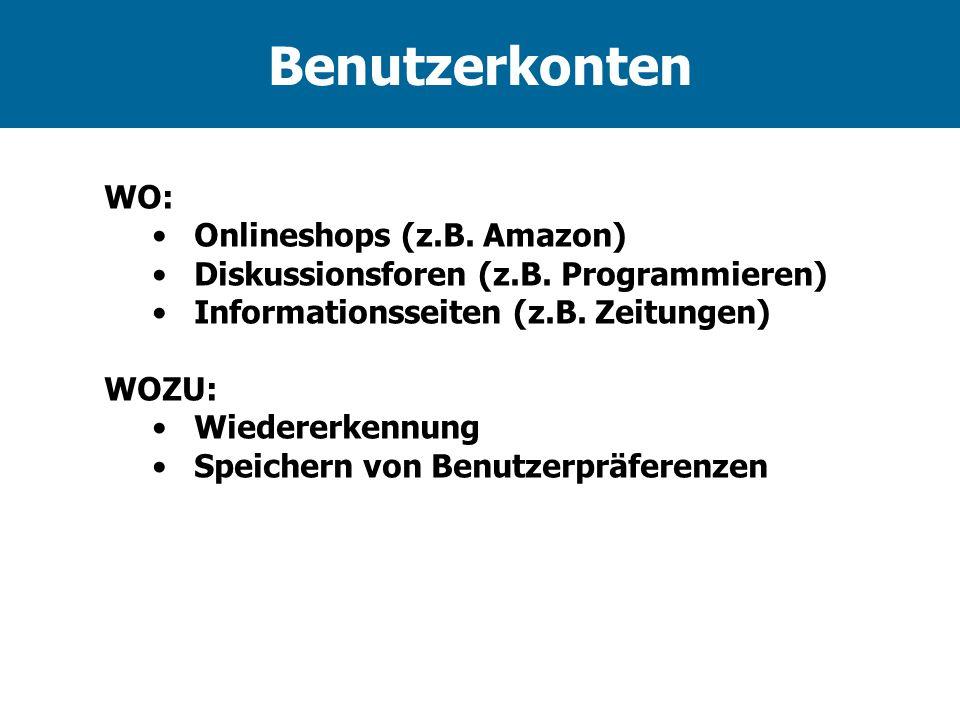 Benutzerkonten WO: Onlineshops (z.B. Amazon) Diskussionsforen (z.B. Programmieren) Informationsseiten (z.B. Zeitungen) WOZU: Wiedererkennung Speichern