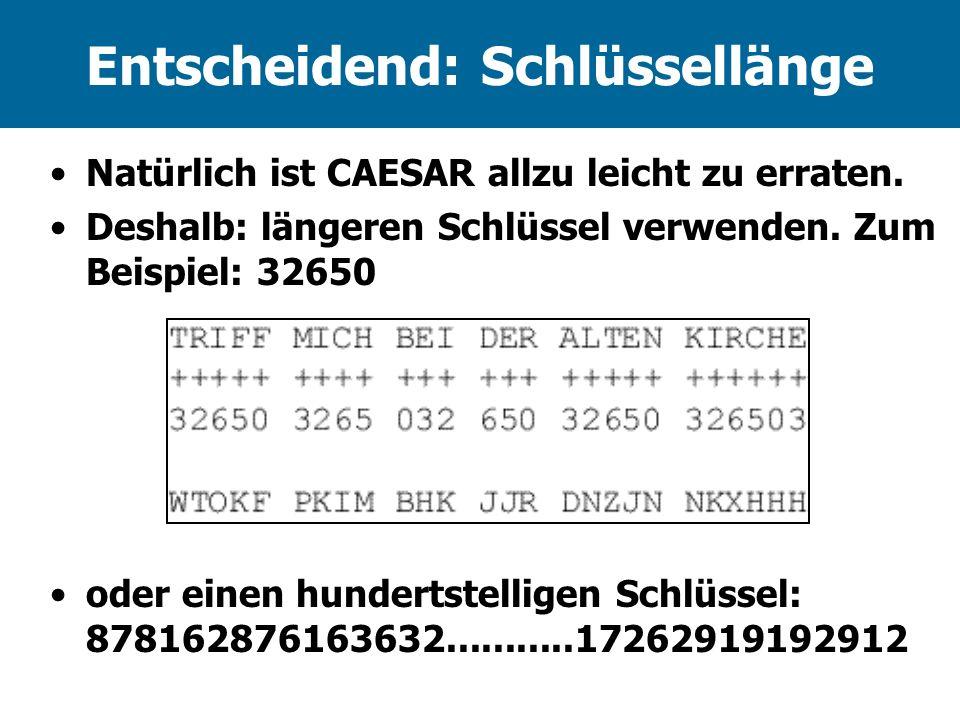 Entscheidend: Schlüssellänge Natürlich ist CAESAR allzu leicht zu erraten. Deshalb: längeren Schlüssel verwenden. Zum Beispiel: 32650 oder einen hunde