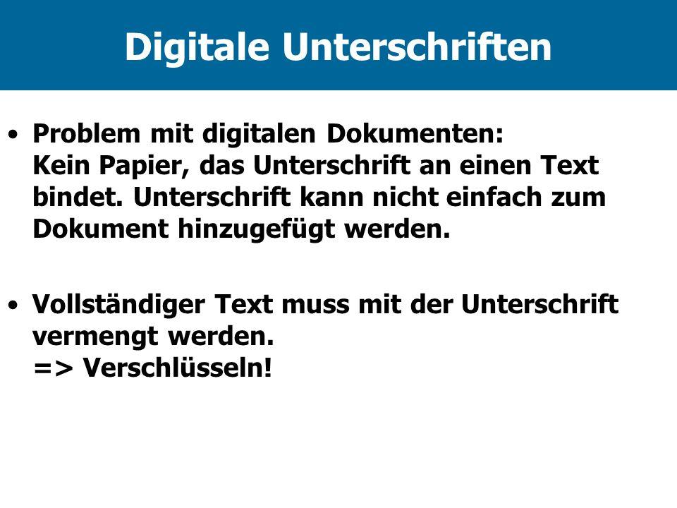 Digitale Unterschriften Problem mit digitalen Dokumenten: Kein Papier, das Unterschrift an einen Text bindet. Unterschrift kann nicht einfach zum Doku