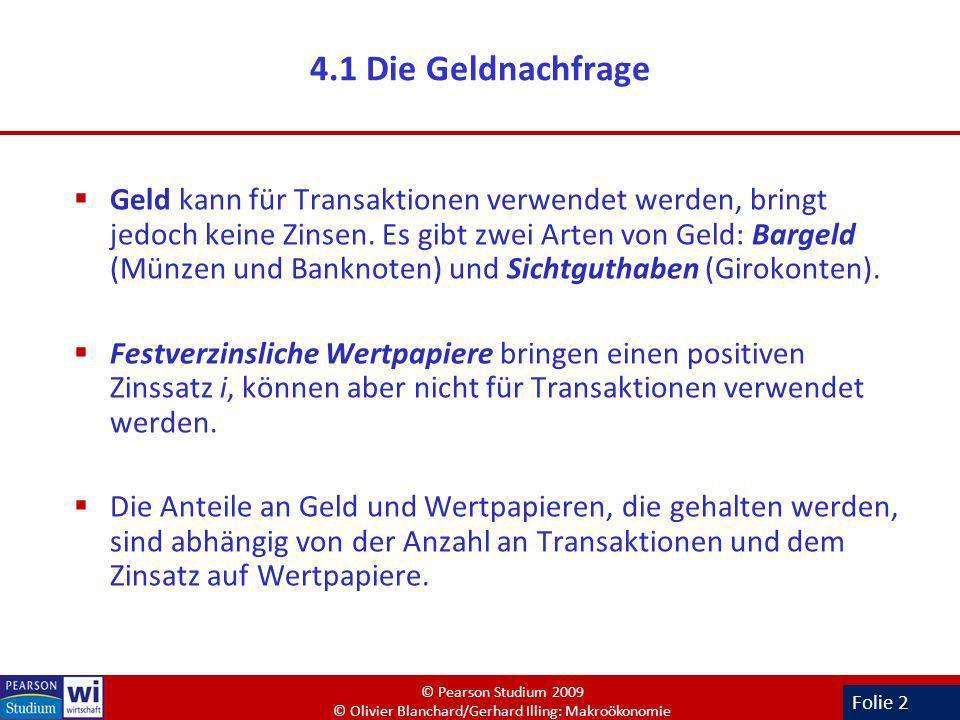 Folie 2 4.1 Die Geldnachfrage Geld kann für Transaktionen verwendet werden, bringt jedoch keine Zinsen. Es gibt zwei Arten von Geld: Bargeld (Münzen u
