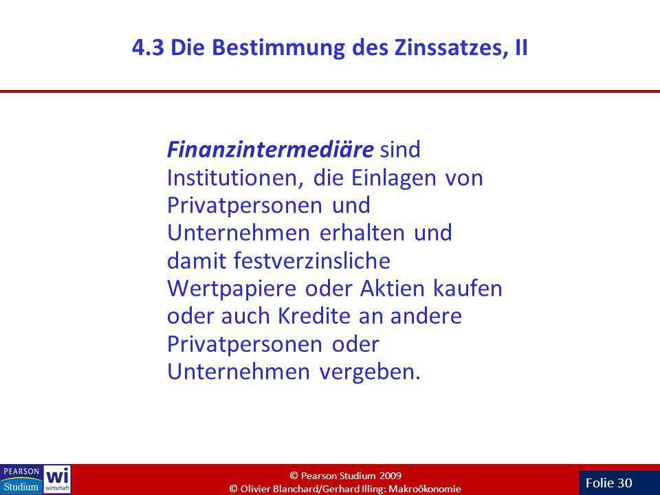 Folie 30 4.3 Die Bestimmung des Zinssatzes, II Finanzintermediäre sind Institutionen, die Einlagen von Privatpersonen und Unternehmen erhalten und dam