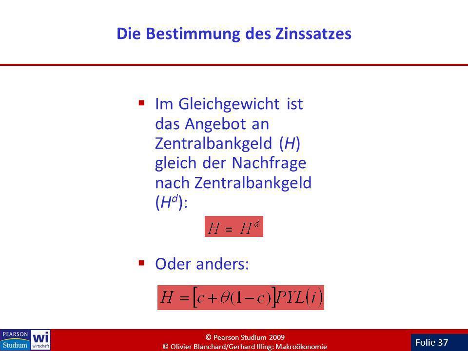 Folie 37 Die Bestimmung des Zinssatzes Im Gleichgewicht ist das Angebot an Zentralbankgeld (H) gleich der Nachfrage nach Zentralbankgeld (H d ): Oder
