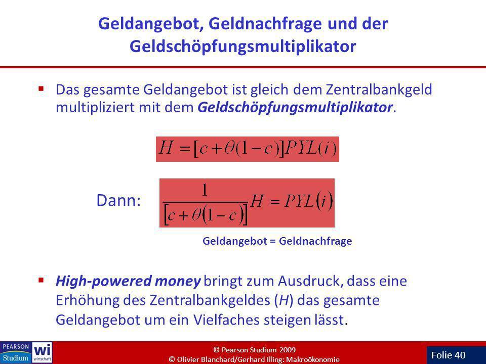 Folie 40 Geldangebot, Geldnachfrage und der Geldschöpfungsmultiplikator Das gesamte Geldangebot ist gleich dem Zentralbankgeld multipliziert mit dem G