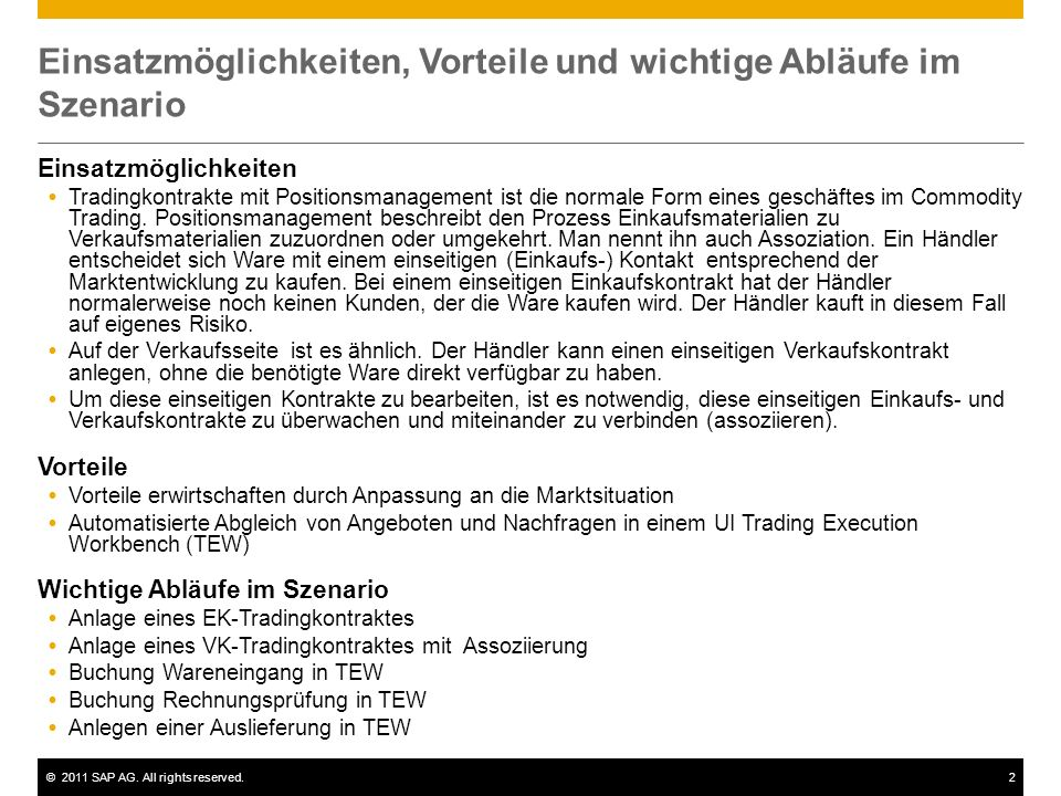 ©2011 SAP AG. All rights reserved.2 Einsatzmöglichkeiten, Vorteile und wichtige Abläufe im Szenario Einsatzmöglichkeiten Tradingkontrakte mit Position