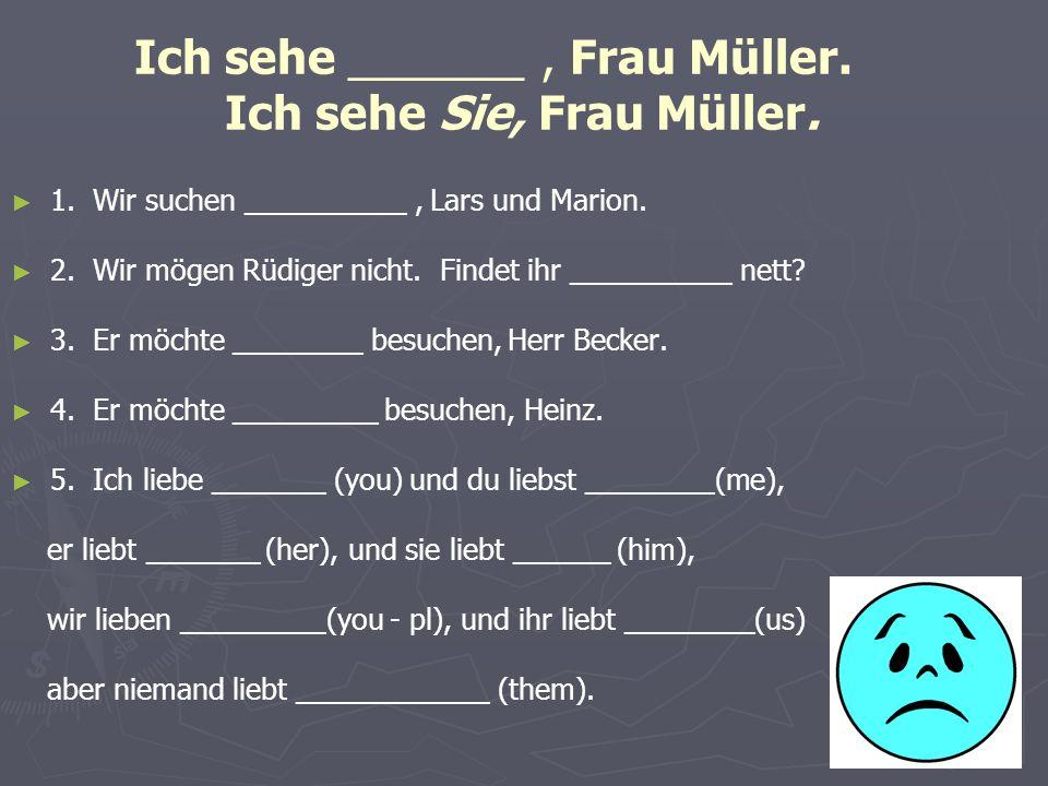 Ich sehe _______, Frau Müller. Ich sehe Sie, Frau Müller.