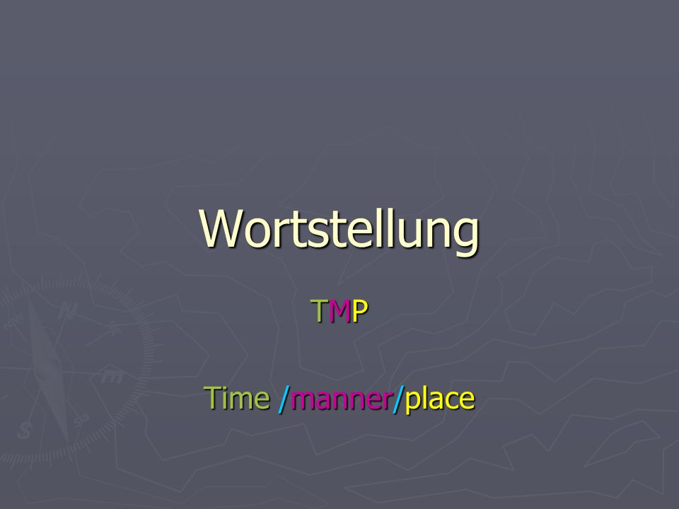 Wortstellung TMP Time /manner/place