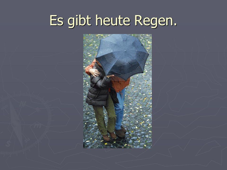 Es gibt heute Regen.