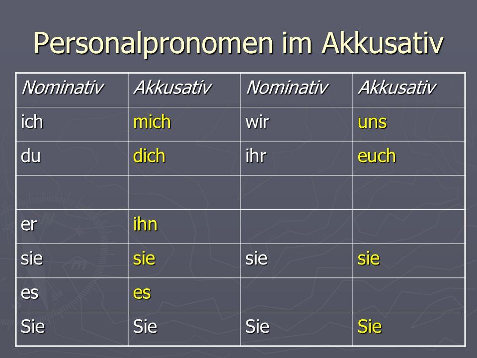 Personalpronomen im Akkusativ NominativAkkusativNominativAkkusativ ichmichwiruns dudichihreuch erihn siesiesiesie eses SieSieSieSie