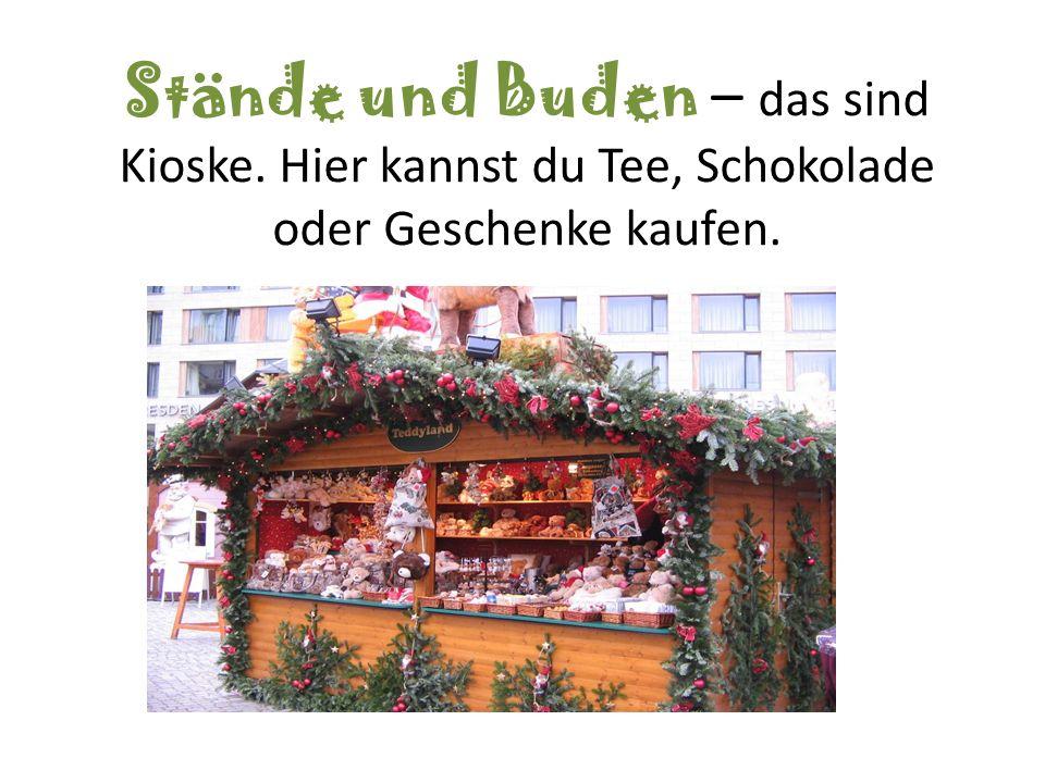Stände und Buden – das sind Kioske. Hier kannst du Tee, Schokolade oder Geschenke kaufen.