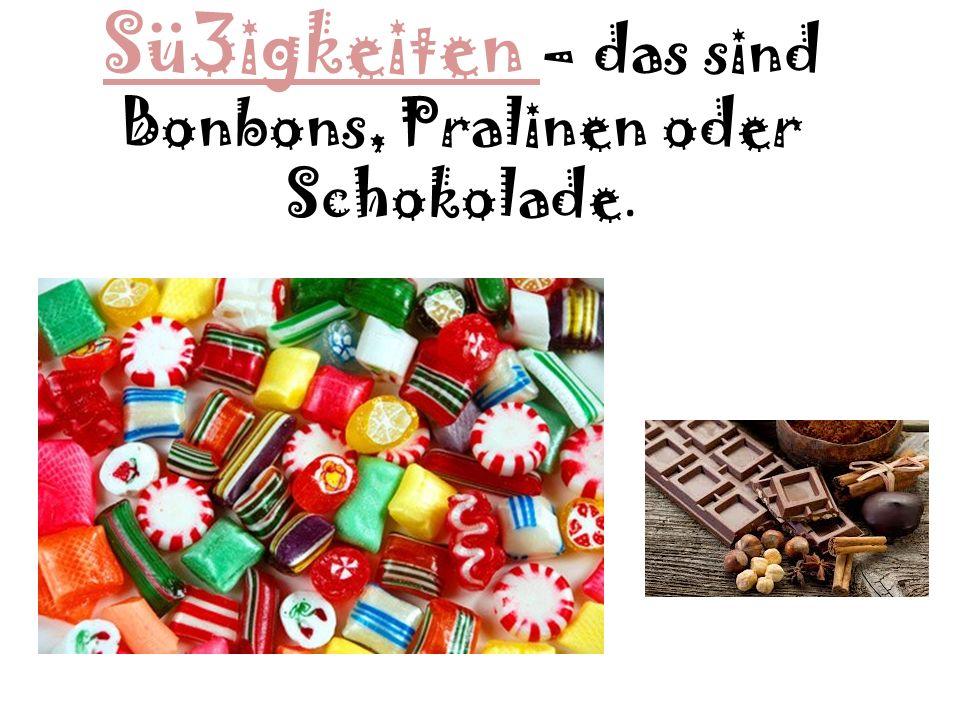 Sü3igkeiten – das sind Bonbons, Pralinen oder Schokolade.