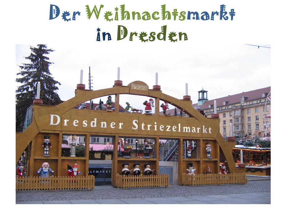 der Striezelmark Der Weihnachtsmarkt in Dresden hei3t Striezelmarkt.