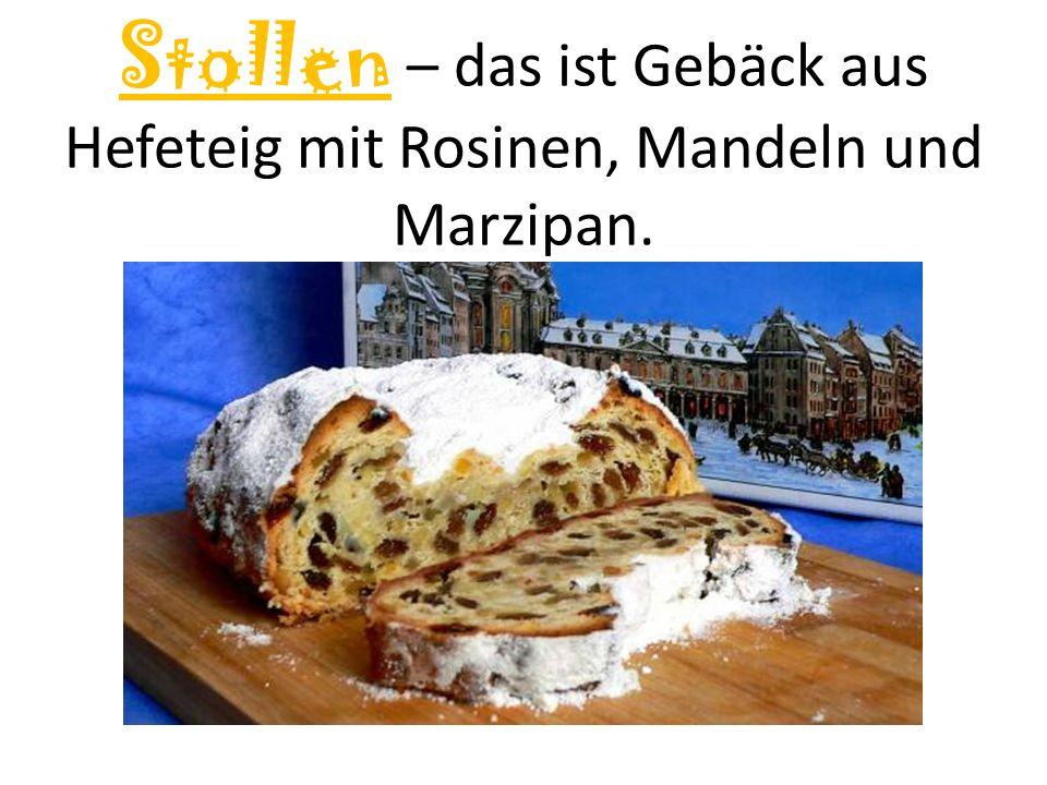 Stollen – das ist Gebäck aus Hefeteig mit Rosinen, Mandeln und Marzipan.