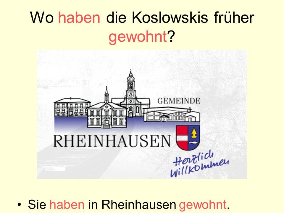 Wo haben die Koslowskis früher gewohnt? Sie haben in Rheinhausen gewohnt.