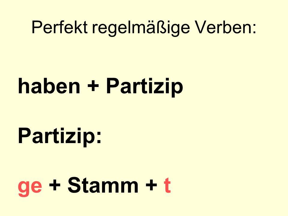 Perfekt regelmäßige Verben: haben + Partizip Partizip: ge + Stamm + t