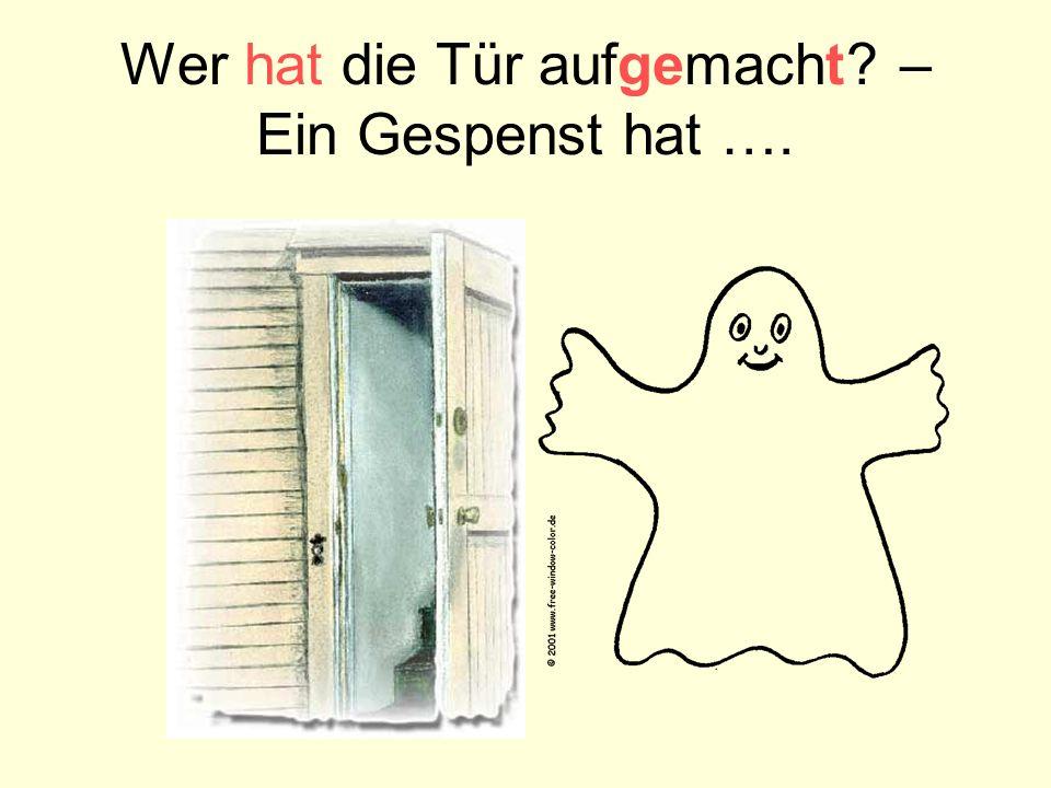 Wer hat die Tür aufgemacht? – Ein Gespenst hat ….
