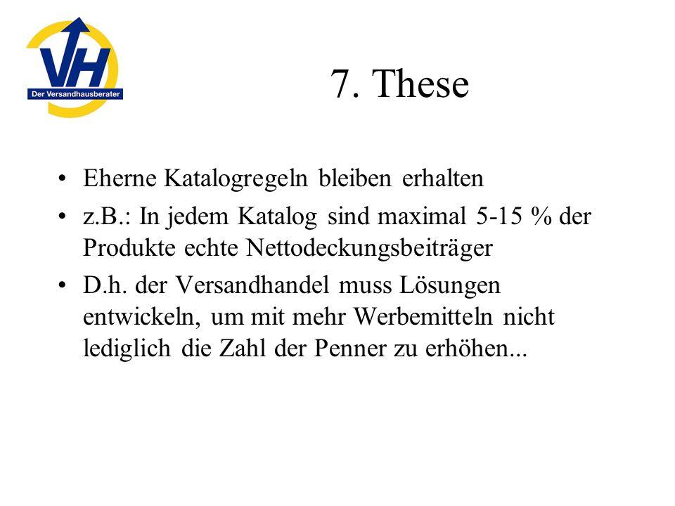 7. These Eherne Katalogregeln bleiben erhalten z.B.: In jedem Katalog sind maximal 5-15 % der Produkte echte Nettodeckungsbeiträger D.h. der Versandha