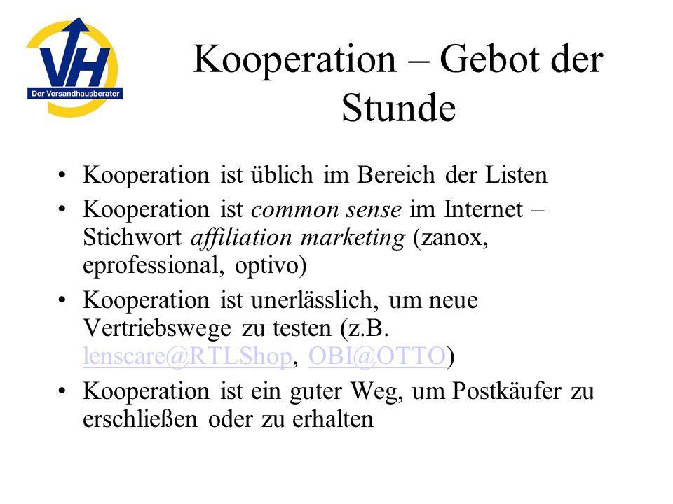 Kooperation – Gebot der Stunde Kooperation ist üblich im Bereich der Listen Kooperation ist common sense im Internet – Stichwort affiliation marketing (zanox, eprofessional, optivo) Kooperation ist unerlässlich, um neue Vertriebswege zu testen (z.B.