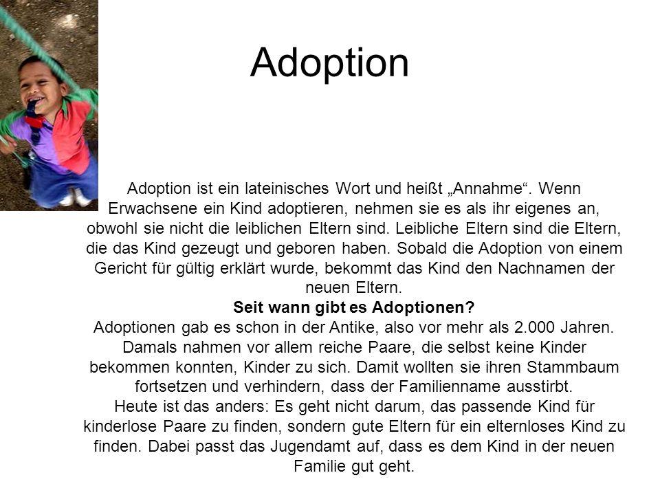 Adoption Adoption ist ein lateinisches Wort und heißt Annahme.