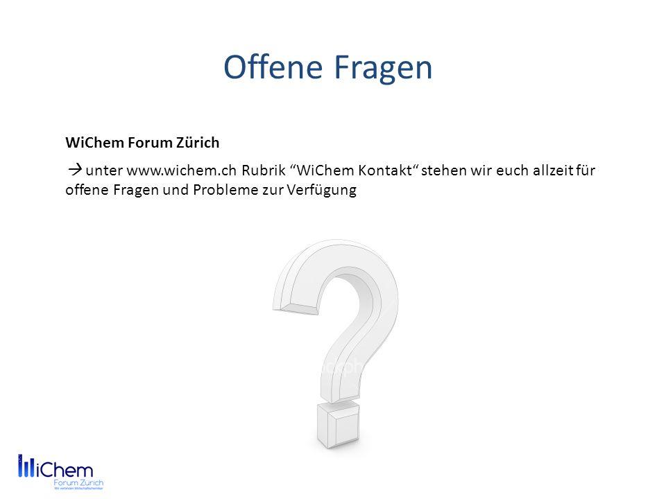 Offene Fragen WiChem Forum Zürich unter www.wichem.ch Rubrik WiChem Kontakt stehen wir euch allzeit für offene Fragen und Probleme zur Verfügung