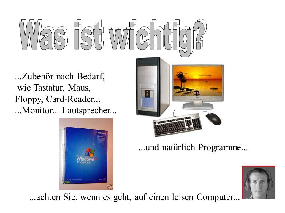 ...Zubehör nach Bedarf, wie Tastatur, Maus, Floppy, Card-Reader......Monitor... Lautsprecher......und natürlich Programme......achten Sie, wenn es geh