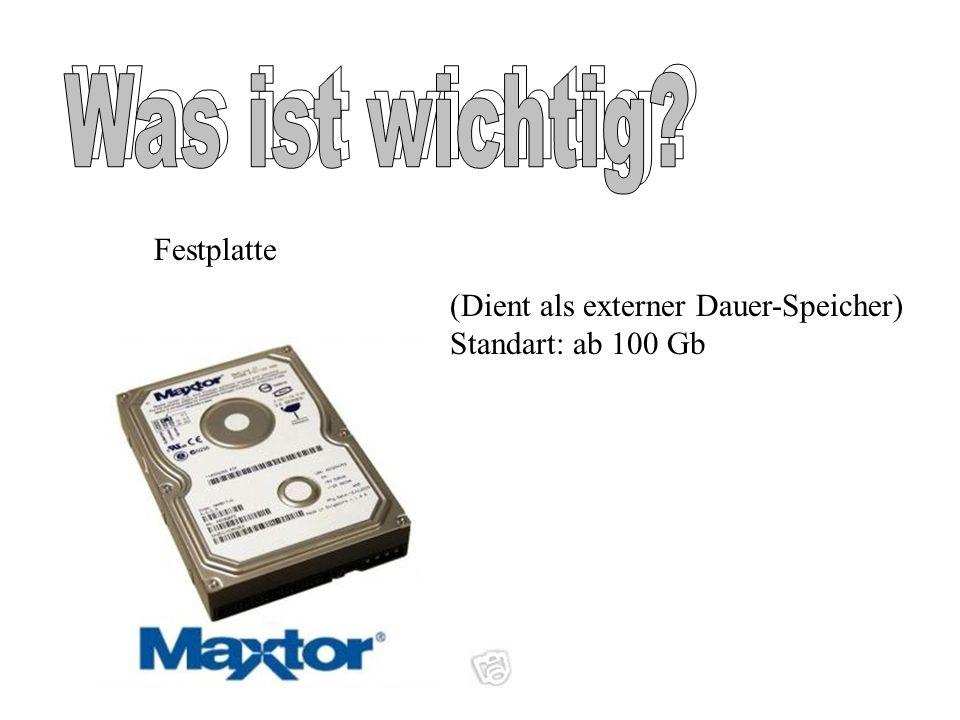 Festplatte (Dient als externer Dauer-Speicher) Standart: ab 100 Gb