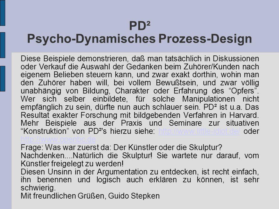 PD² Psycho-Dynamisches Prozess-Design Diese Beispiele demonstrieren, daß man tatsächlich in Diskussionen oder Verkauf die Auswahl der Gedanken beim Zu