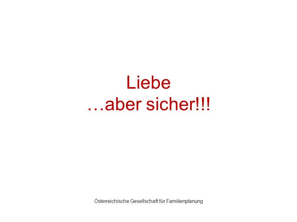 Liebe …aber sicher!!! Österreichische Gesellschaft für Familienplanung