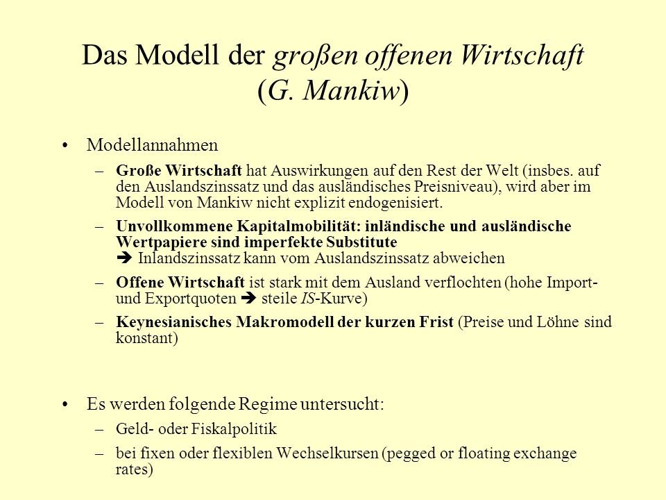 Das Modell der großen offenen Wirtschaft (G. Mankiw) Modellannahmen –Große Wirtschaft hat Auswirkungen auf den Rest der Welt (insbes. auf den Auslands