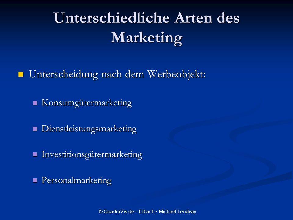 © QuadraVis.de – Erbach Michael Lendvay Unterschiedliche Arten des Marketing Unterscheidung nach dem Werbeobjekt: Unterscheidung nach dem Werbeobjekt:
