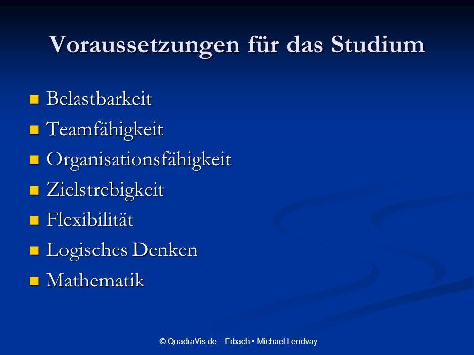© QuadraVis.de – Erbach Michael Lendvay Voraussetzungen für das Studium Belastbarkeit Belastbarkeit Teamfähigkeit Teamfähigkeit Organisationsfähigkeit