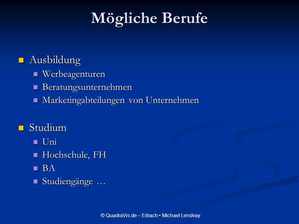 © QuadraVis.de – Erbach Michael Lendvay Mögliche Berufe Ausbildung Ausbildung Werbeagenturen Werbeagenturen Beratungsunternehmen Beratungsunternehmen