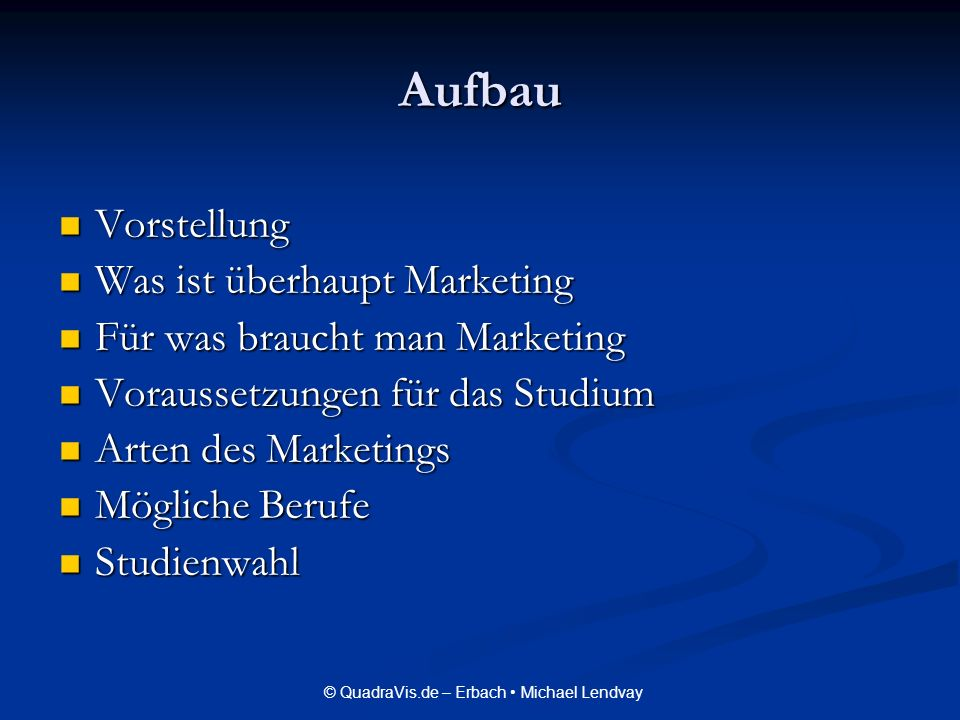 © QuadraVis.de – Erbach Michael Lendvay Aufbau Vorstellung Vorstellung Was ist überhaupt Marketing Was ist überhaupt Marketing Für was braucht man Mar