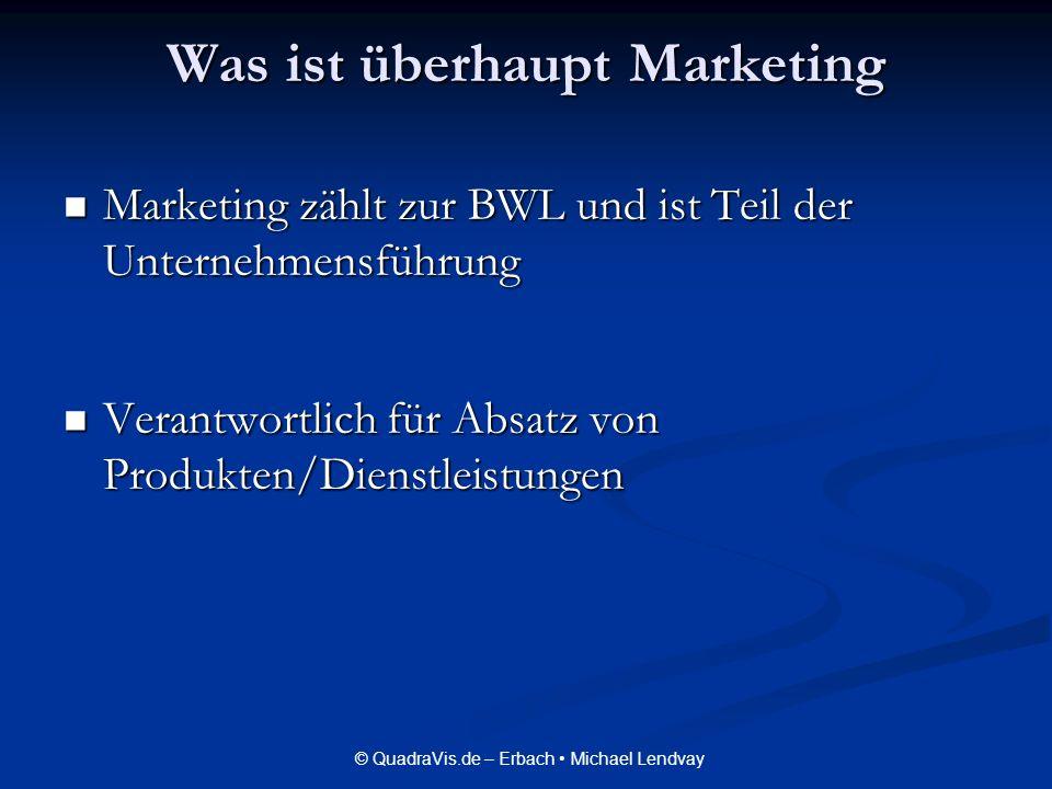 © QuadraVis.de – Erbach Michael Lendvay Was ist überhaupt Marketing Marketing zählt zur BWL und ist Teil der Unternehmensführung Marketing zählt zur B