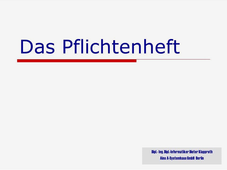 Das Pflichtenheft Dipl.- Ing. Dipl.-Informatiker Dieter Klapproth Ains A-Systemhaus GmbH Berlin