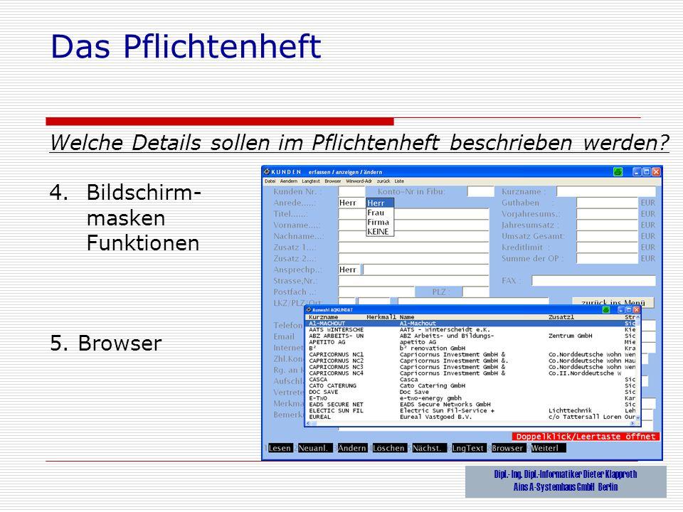 Das Pflichtenheft Welche Details sollen im Pflichtenheft beschrieben werden? 4.Bildschirm- masken Funktionen 5. Browser Dipl.- Ing. Dipl.-Informatiker