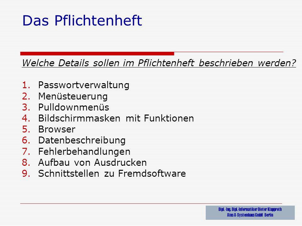 Das Pflichtenheft Welche Details sollen im Pflichtenheft beschrieben werden? 1.Passwortverwaltung 2.Menüsteuerung 3.Pulldownmenüs 4.Bildschirmmasken m