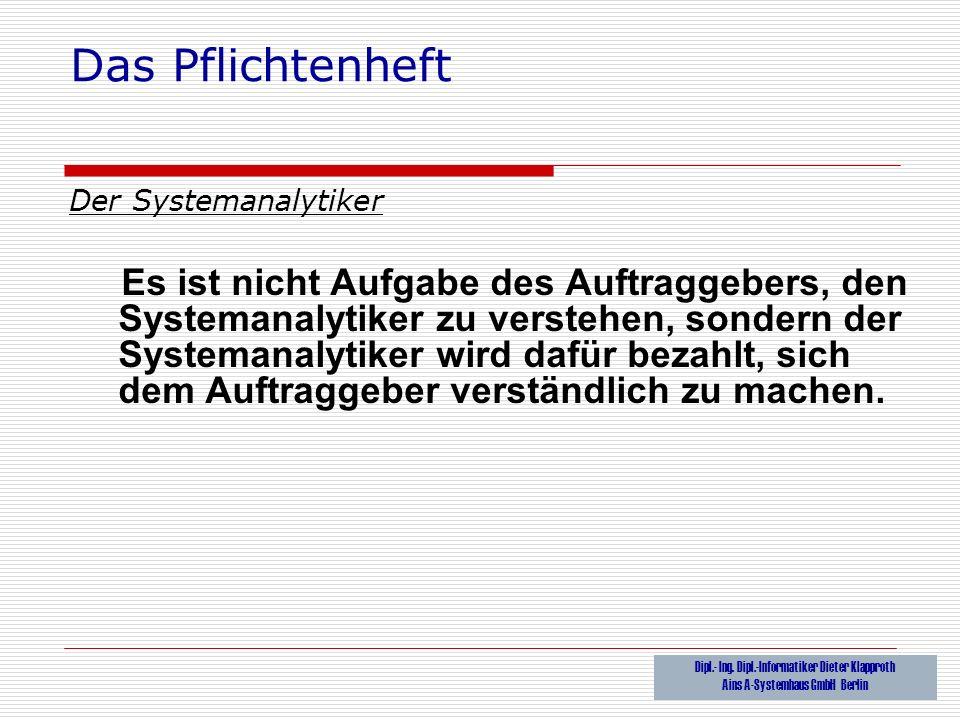Das Pflichtenheft Der Systemanalytiker Es ist nicht Aufgabe des Auftraggebers, den Systemanalytiker zu verstehen, sondern der Systemanalytiker wird da