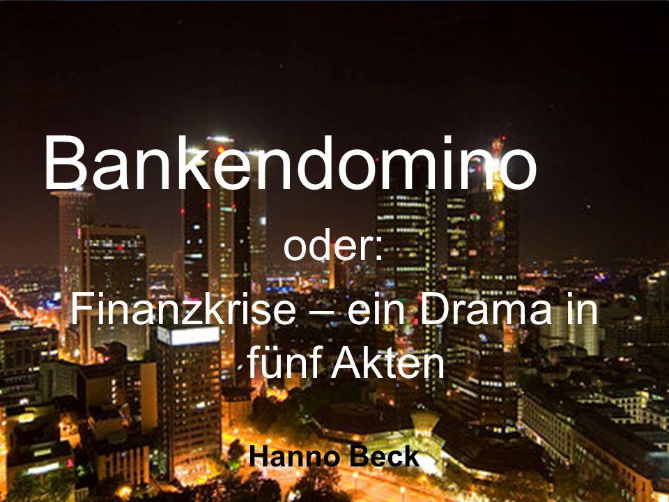 1 Bankendomino oder: Finanzkrise – ein Drama in fünf Akten Hanno Beck