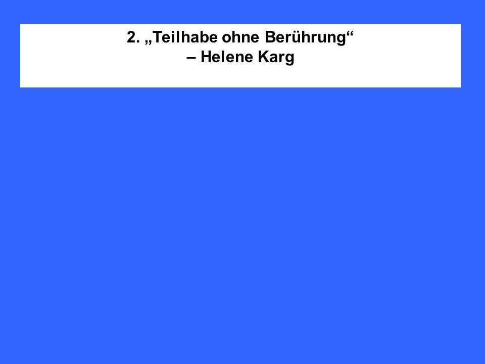 2. Teilhabe ohne Berührung – Helene Karg