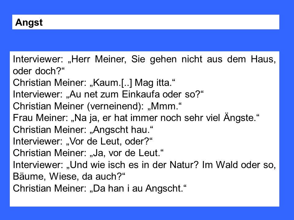Interviewer: Herr Meiner, Sie gehen nicht aus dem Haus, oder doch? Christian Meiner: Kaum.[..] Mag itta. Interviewer: Au net zum Einkaufa oder so? Chr
