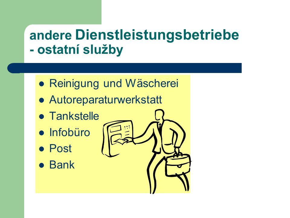 andere Dienstleistungsbetriebe - ostatní služby Reinigung und Wäscherei Autoreparaturwerkstatt Tankstelle Infobüro Post Bank