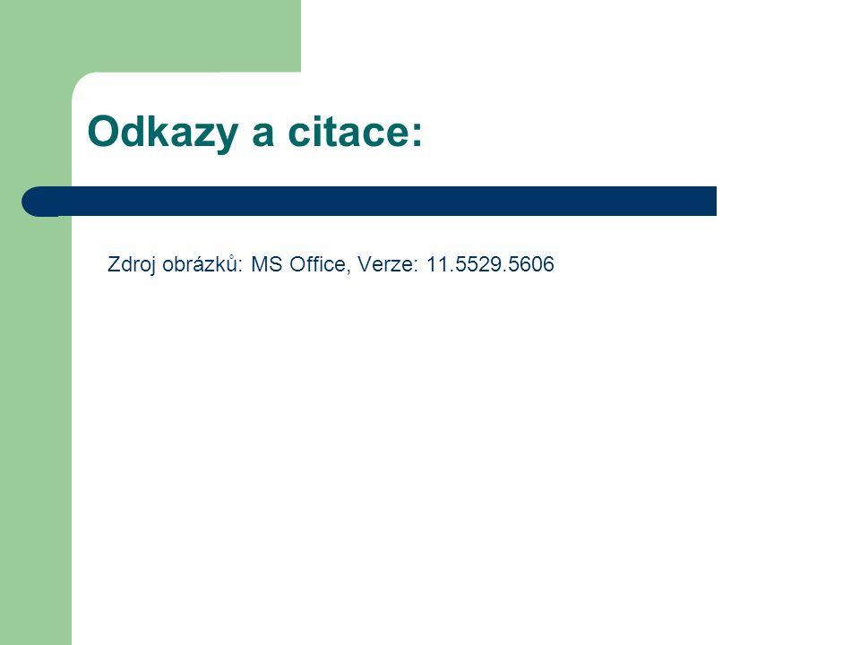 Zdroj obrázků: MS Office, Verze: 11.5529.5606 Odkazy a citace: